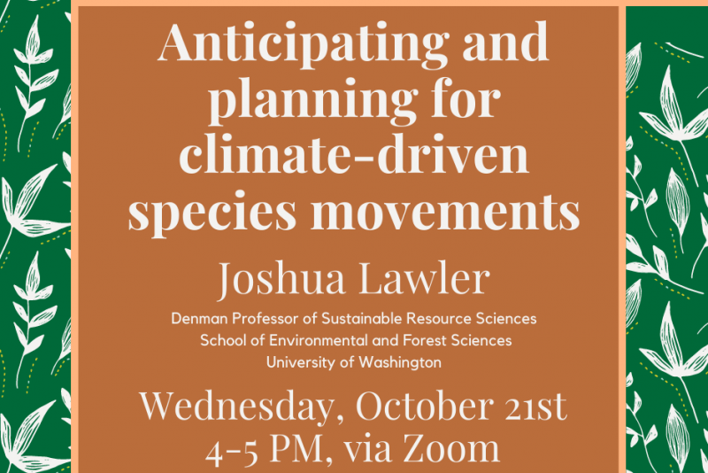 Joshua Lawlor Seminar -Anticipating and planning for climate-driven species movements - Oct. 21ST - 4-5 PM